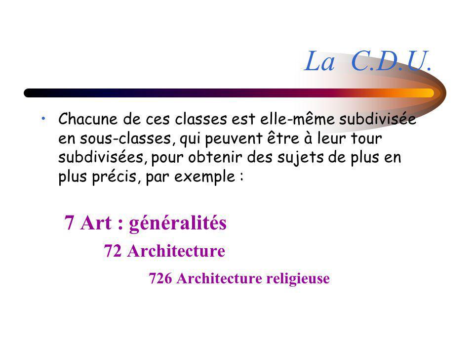 La C.D.U. 7 Art : généralités 726 Architecture religieuse