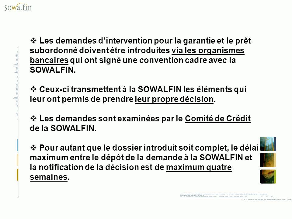 Les demandes d'intervention pour la garantie et le prêt subordonné doivent être introduites via les organismes bancaires qui ont signé une convention cadre avec la SOWALFIN.
