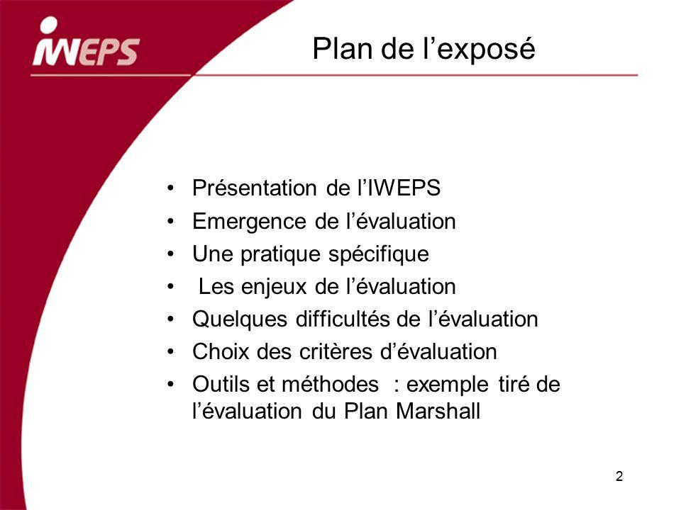 Plan de l'exposé Présentation de l'IWEPS Emergence de l'évaluation
