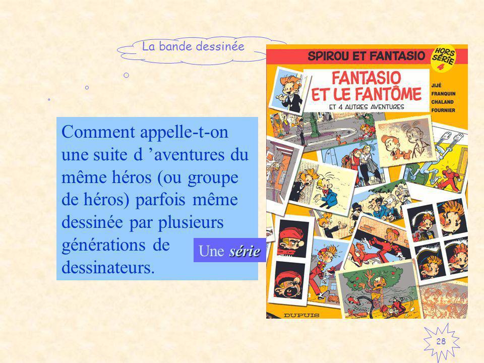 Comment appelle-t-on une suite d 'aventures du même héros (ou groupe de héros) parfois même dessinée par plusieurs générations de dessinateurs.