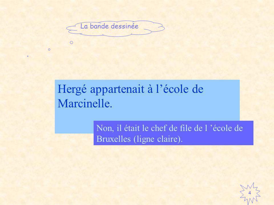 Hergé appartenait à l'école de Marcinelle.