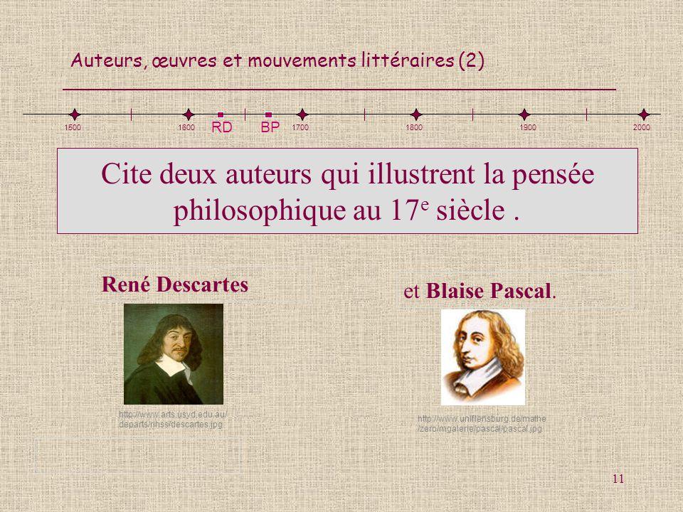1500 1600. 1700. 1800. 1900. 2000. RD. BP. Cite deux auteurs qui illustrent la pensée philosophique au 17e siècle .