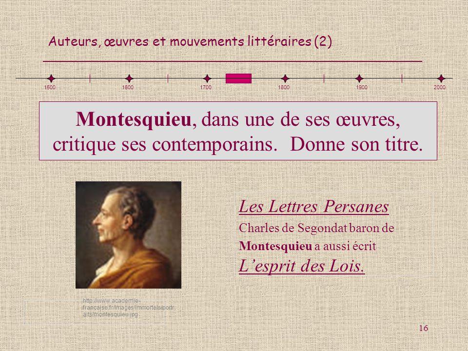 1500 1600. 1700. 1800. 1900. 2000. Montesquieu, dans une de ses œuvres, critique ses contemporains. Donne son titre.