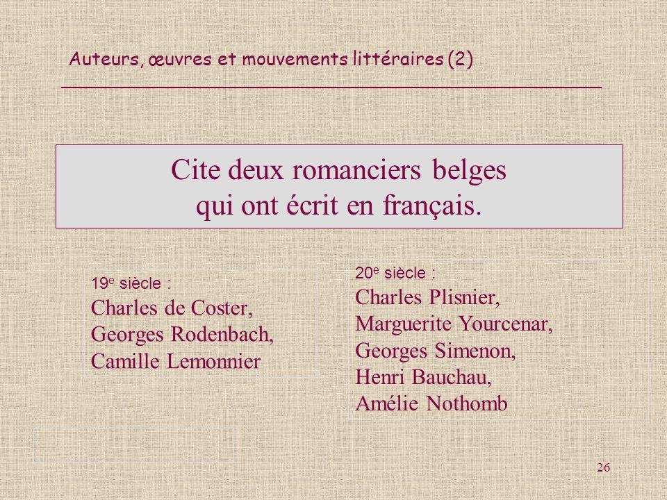 Cite deux romanciers belges qui ont écrit en français.