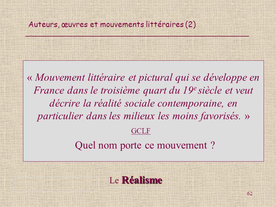 « Mouvement littéraire et pictural qui se développe en France dans le troisième quart du 19e siècle et veut décrire la réalité sociale contemporaine, en particulier dans les milieux les moins favorisés. » GCLF)) Quel nom porte ce mouvement