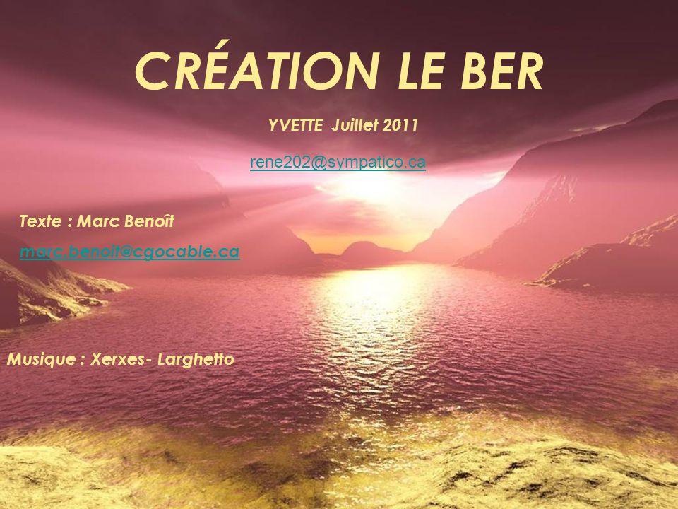 CRÉATION LE BER YVETTE Juillet 2011 rene202@sympatico.ca