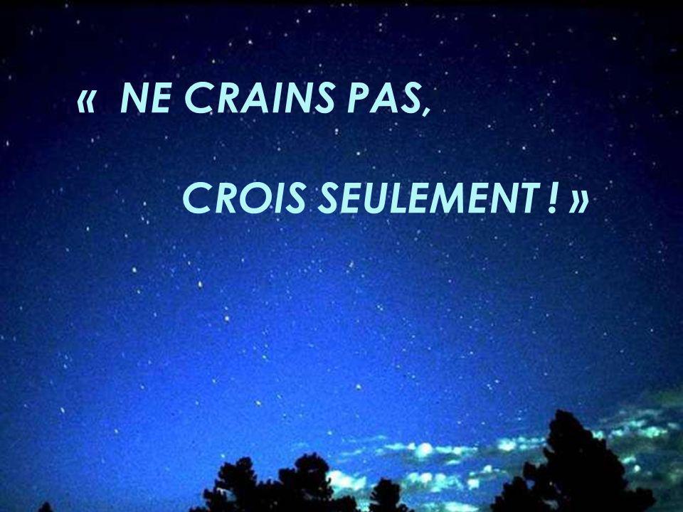 « NE CRAINS PAS, CROIS SEULEMENT ! »