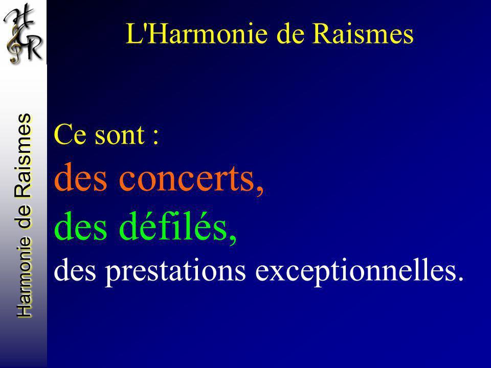 L Harmonie de Raismes Ce sont : des concerts, des défilés, des prestations exceptionnelles.