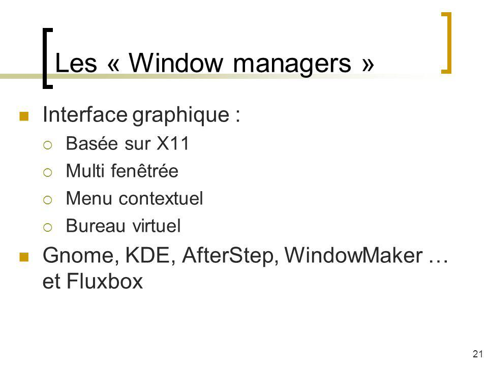 Les « Window managers » Interface graphique :