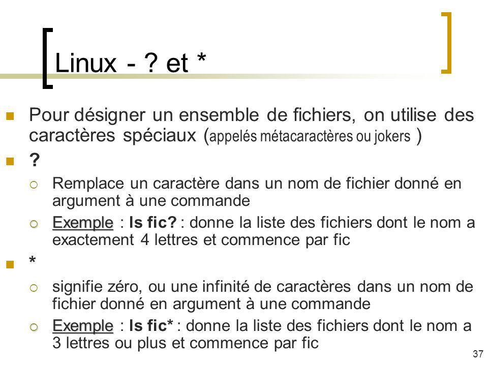 Linux - et * Pour désigner un ensemble de fichiers, on utilise des caractères spéciaux (appelés métacaractères ou jokers )