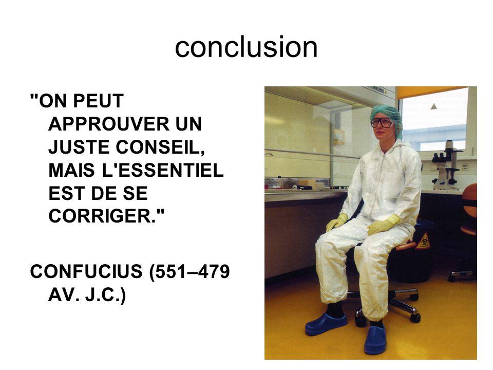 conclusion ON PEUT APPROUVER UN JUSTE CONSEIL, MAIS L ESSENTIEL EST DE SE CORRIGER. CONFUCIUS (551–479 AV.