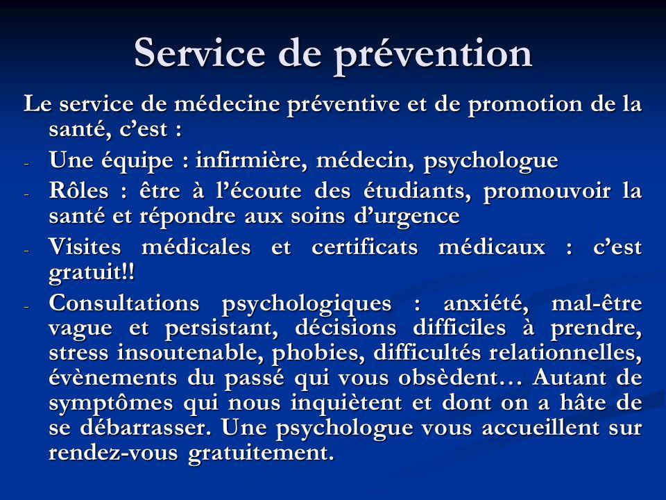 Service de prévention Le service de médecine préventive et de promotion de la santé, c'est : Une équipe : infirmière, médecin, psychologue.