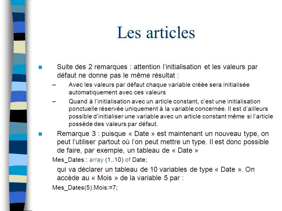 Les articles Suite des 2 remarques : attention l'initialisation et les valeurs par défaut ne donne pas le même résultat :