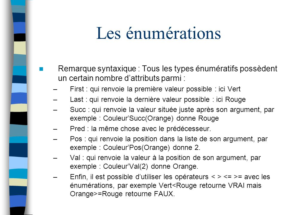 Les énumérations Remarque syntaxique : Tous les types énumératifs possèdent un certain nombre d'attributs parmi :