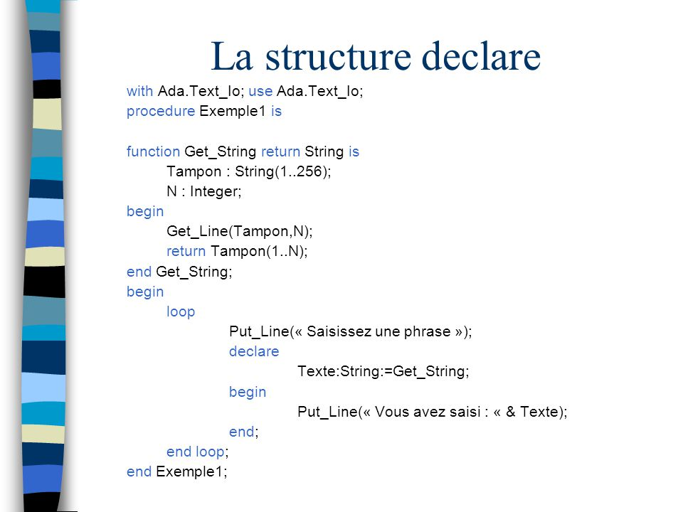 La structure declare with Ada.Text_Io; use Ada.Text_Io;