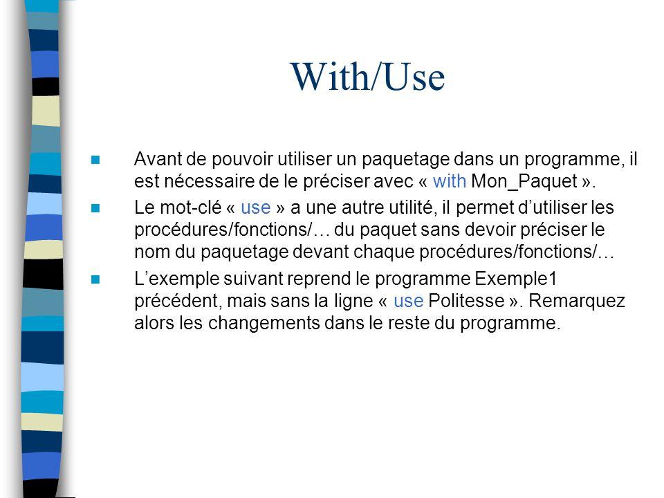 With/Use Avant de pouvoir utiliser un paquetage dans un programme, il est nécessaire de le préciser avec « with Mon_Paquet ».