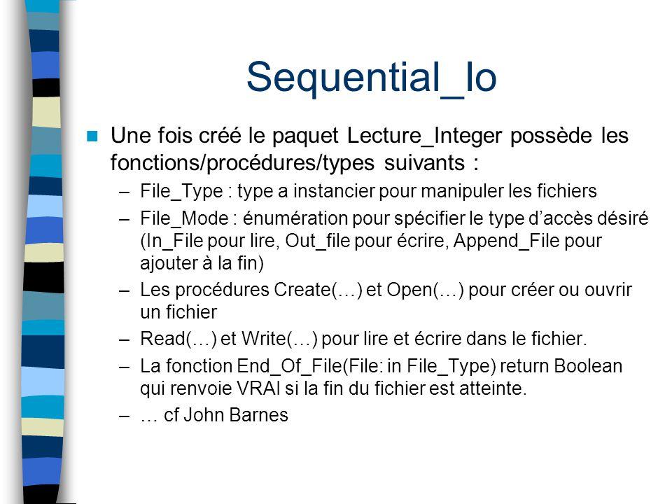 Sequential_Io Une fois créé le paquet Lecture_Integer possède les fonctions/procédures/types suivants :