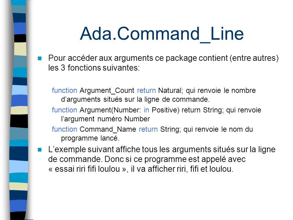 Ada.Command_Line Pour accéder aux arguments ce package contient (entre autres) les 3 fonctions suivantes: