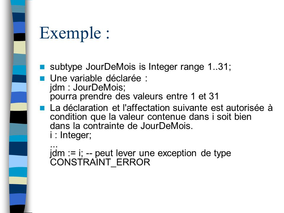 Exemple : subtype JourDeMois is Integer range 1..31;