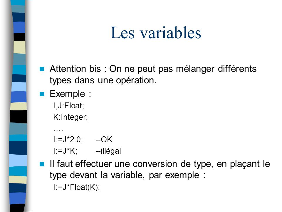 Les variables Attention bis : On ne peut pas mélanger différents types dans une opération. Exemple :