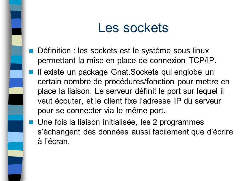 Les sockets Définition : les sockets est le système sous linux permettant la mise en place de connexion TCP/IP.