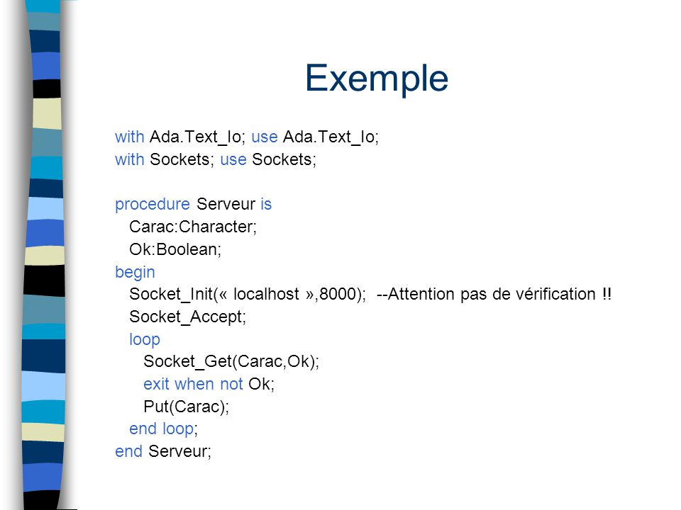 Exemple with Ada.Text_Io; use Ada.Text_Io; with Sockets; use Sockets;
