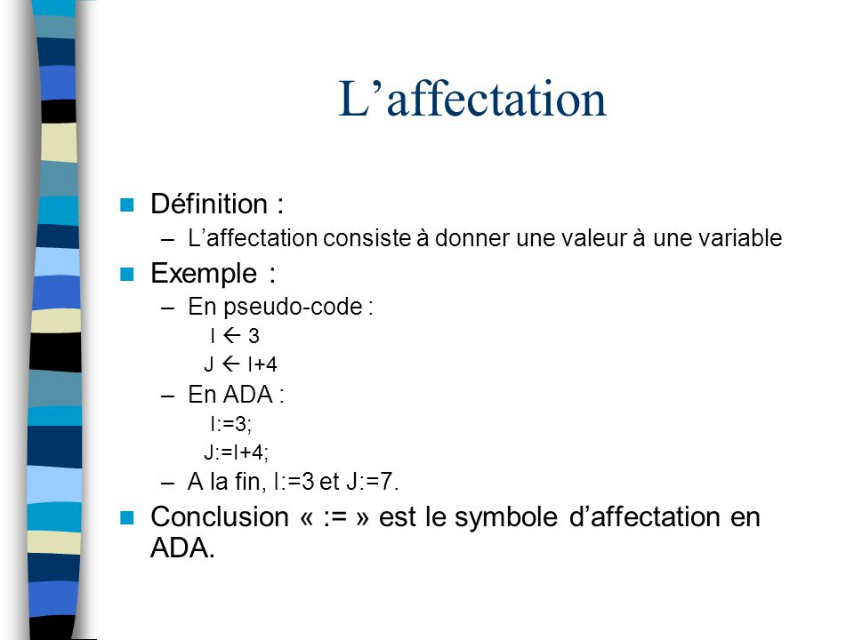 L'affectation Définition : Exemple :