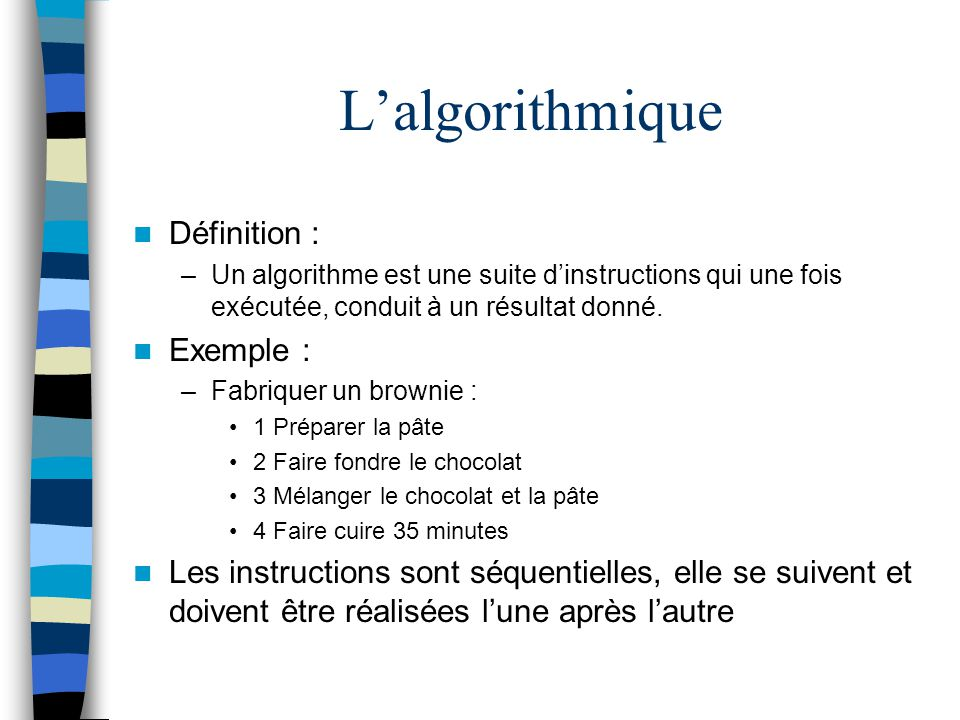 L'algorithmique Définition : Exemple :