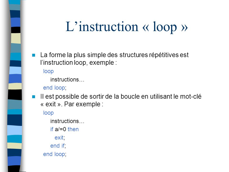 L'instruction « loop » La forme la plus simple des structures répétitives est l'instruction loop, exemple :
