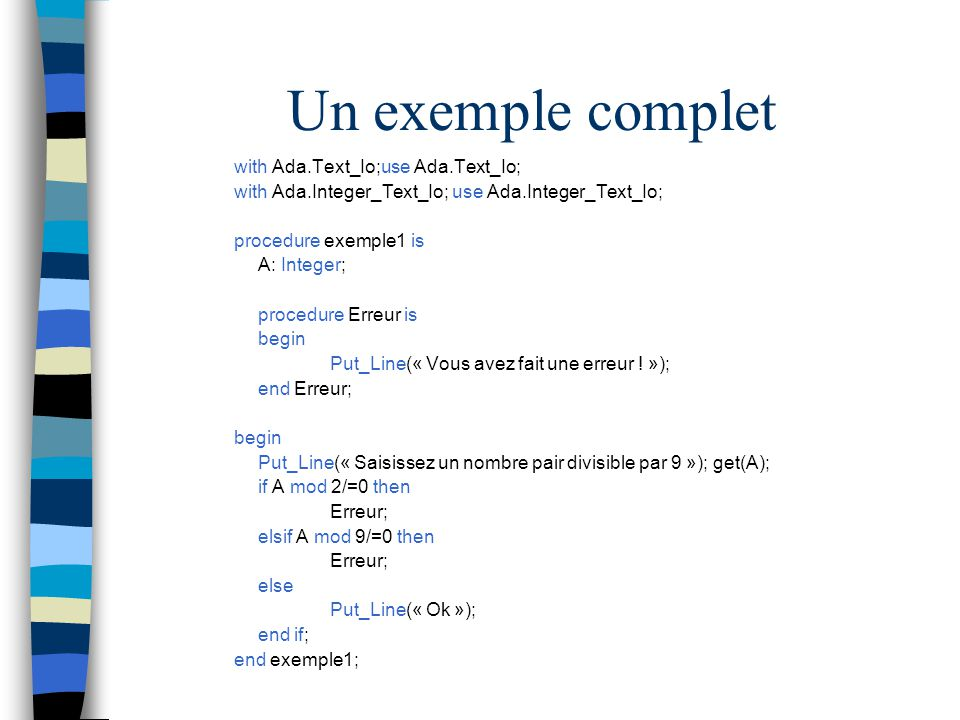 Un exemple complet with Ada.Text_Io;use Ada.Text_Io;