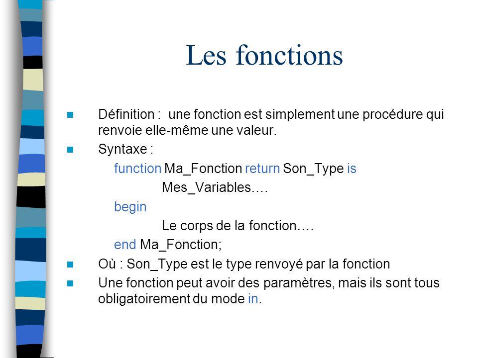 Les fonctions Définition : une fonction est simplement une procédure qui renvoie elle-même une valeur.