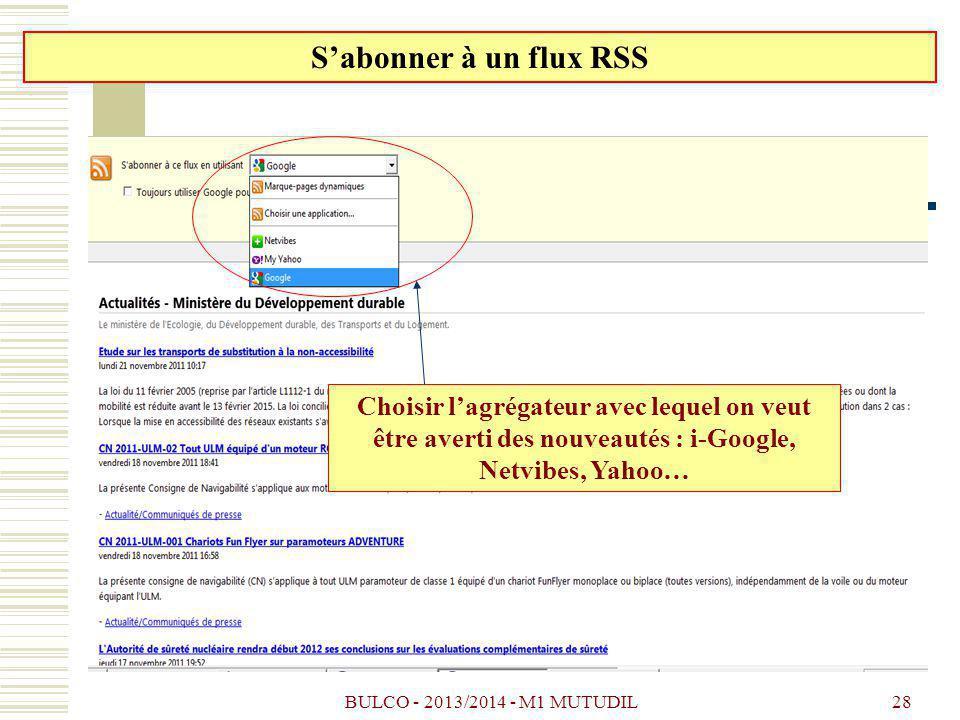 S'abonner à un flux RSS Choisir l'agrégateur avec lequel on veut être averti des nouveautés : i-Google, Netvibes, Yahoo…