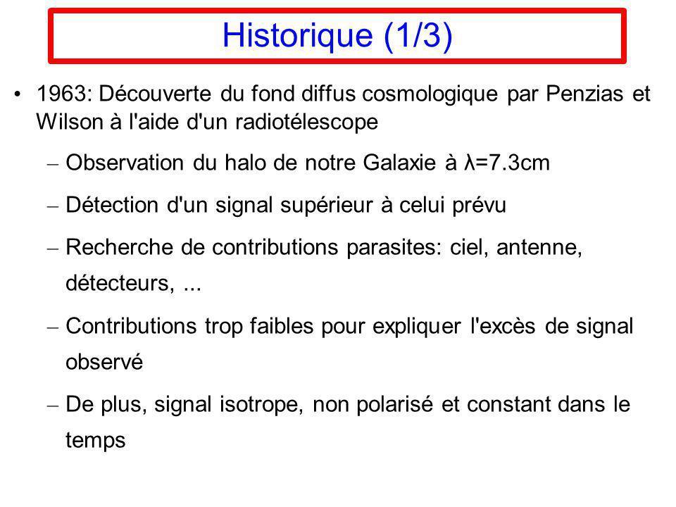 Historique (1/3) 1963: Découverte du fond diffus cosmologique par Penzias et Wilson à l aide d un radiotélescope.