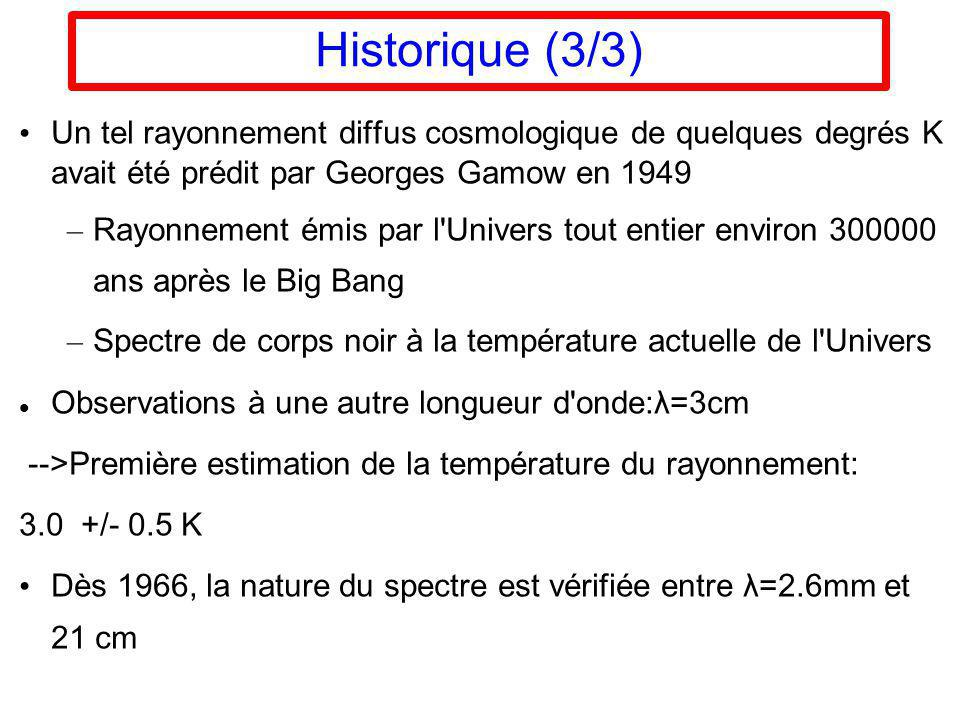 Historique (3/3) Un tel rayonnement diffus cosmologique de quelques degrés K avait été prédit par Georges Gamow en 1949.
