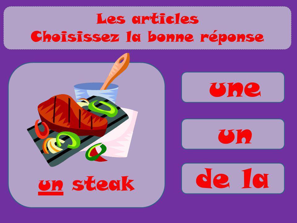 une un de la un steak Les articles Choisissez la bonne réponse