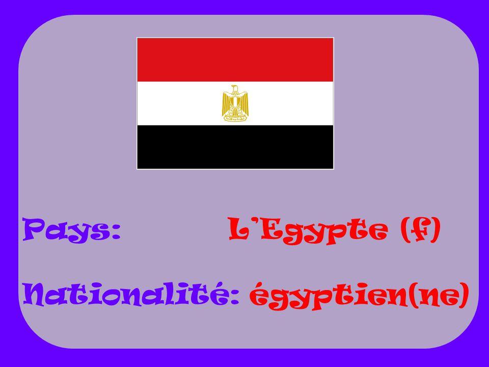Pays: Nationalité: L'Egypte (f) égyptien(ne)