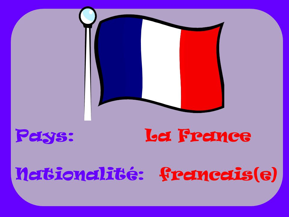 Pays: Nationalité: La France francais(e)