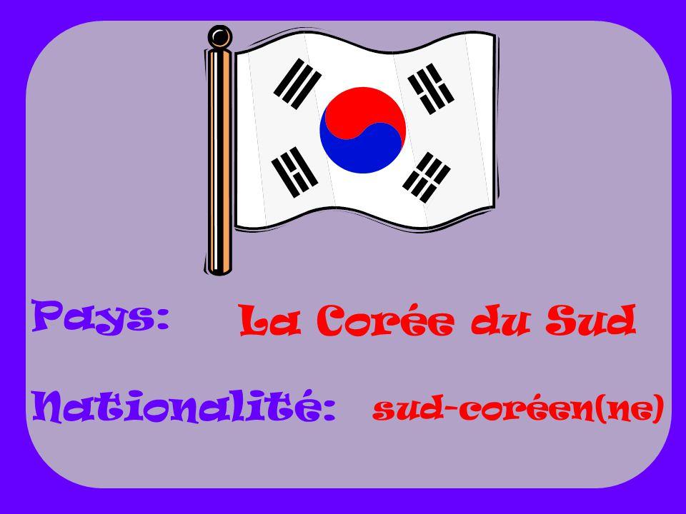 Pays: Nationalité: La Corée du Sud sud-coréen(ne)