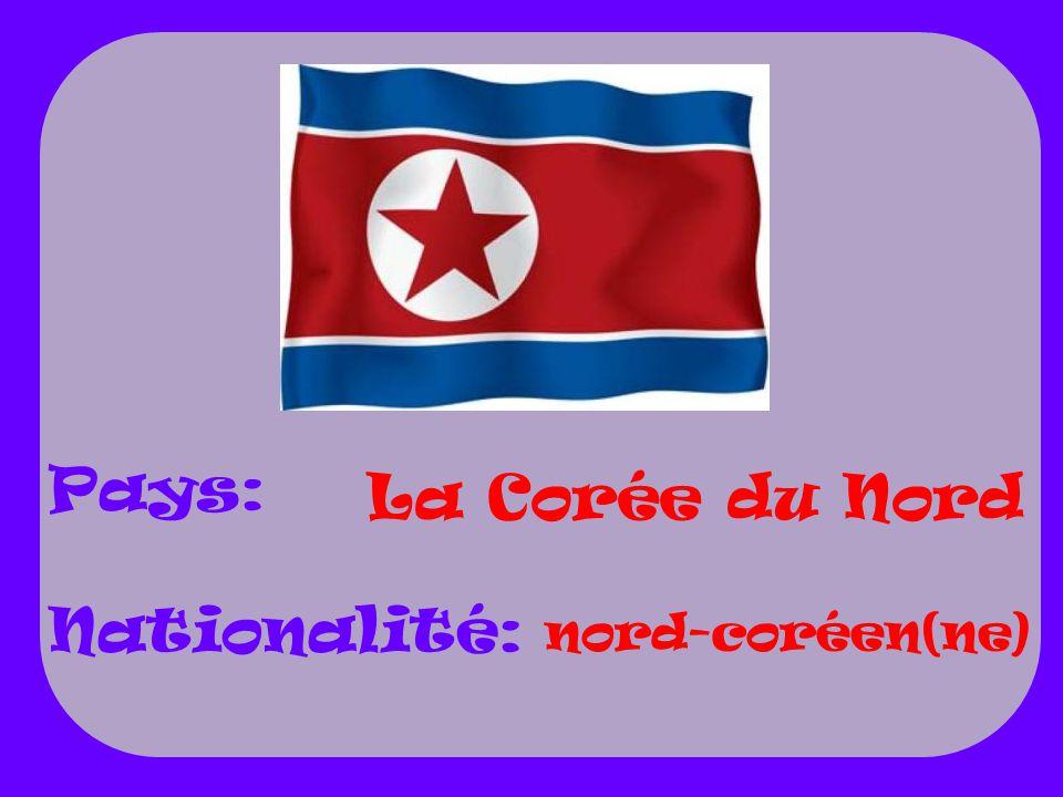 Pays: Nationalité: La Corée du Nord nord-coréen(ne)