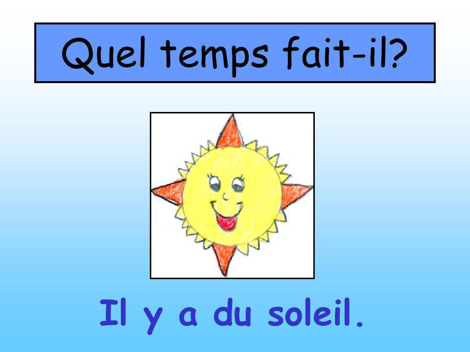 Quel temps fait-il Il y a du soleil.