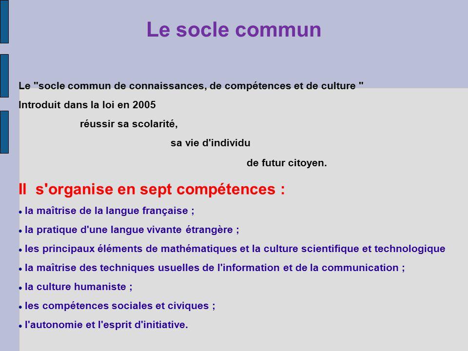 Le socle commun Il s organise en sept compétences :