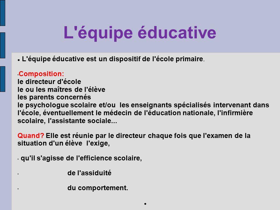 L équipe éducative L équipe éducative est un dispositif de l école primaire.