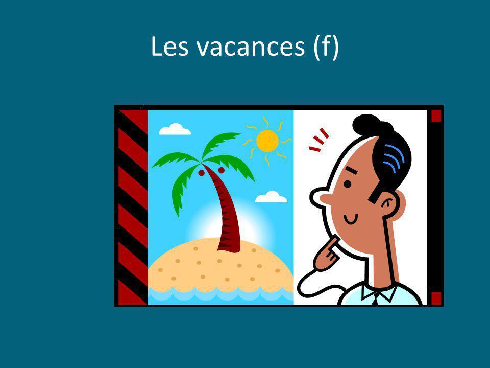 Les vacances (f)