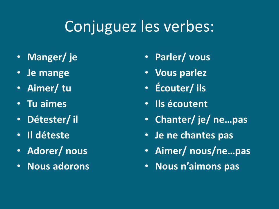 Conjuguez les verbes: Manger/ je Je mange Aimer/ tu Tu aimes