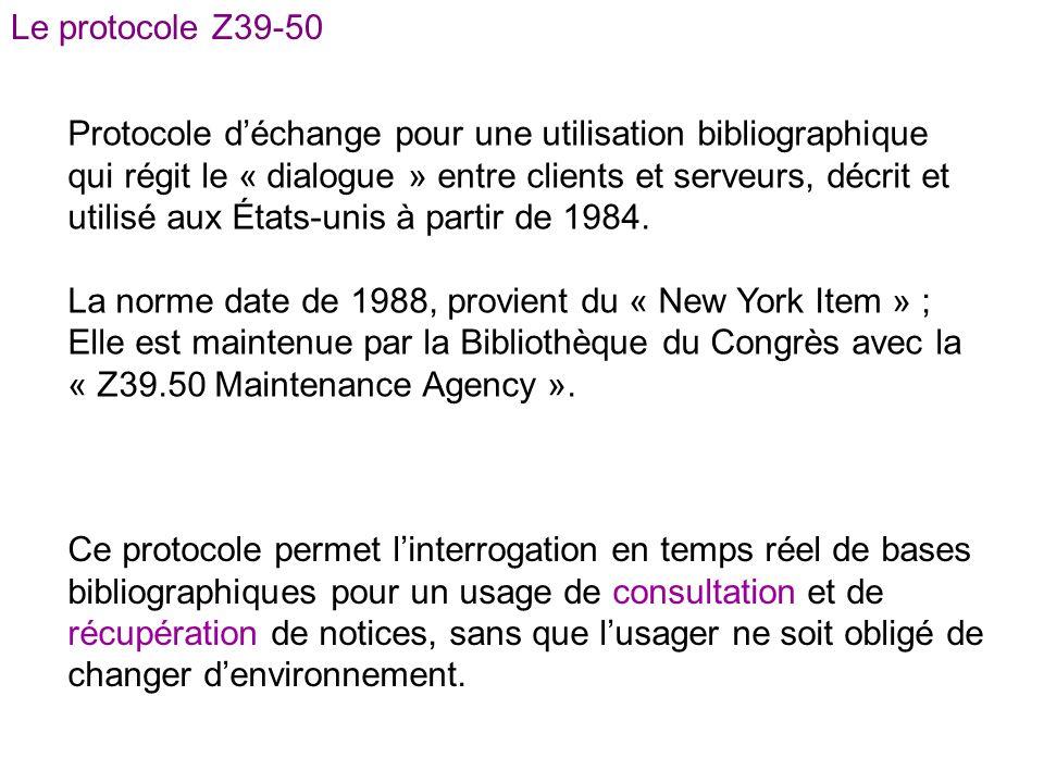 Le protocole Z39-50 Protocole d'échange pour une utilisation bibliographique. qui régit le « dialogue » entre clients et serveurs, décrit et.