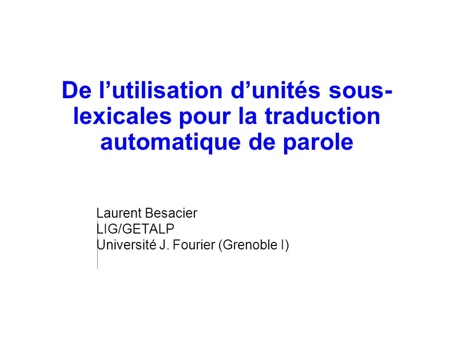 Laurent Besacier LIG/GETALP Université J. Fourier (Grenoble I)