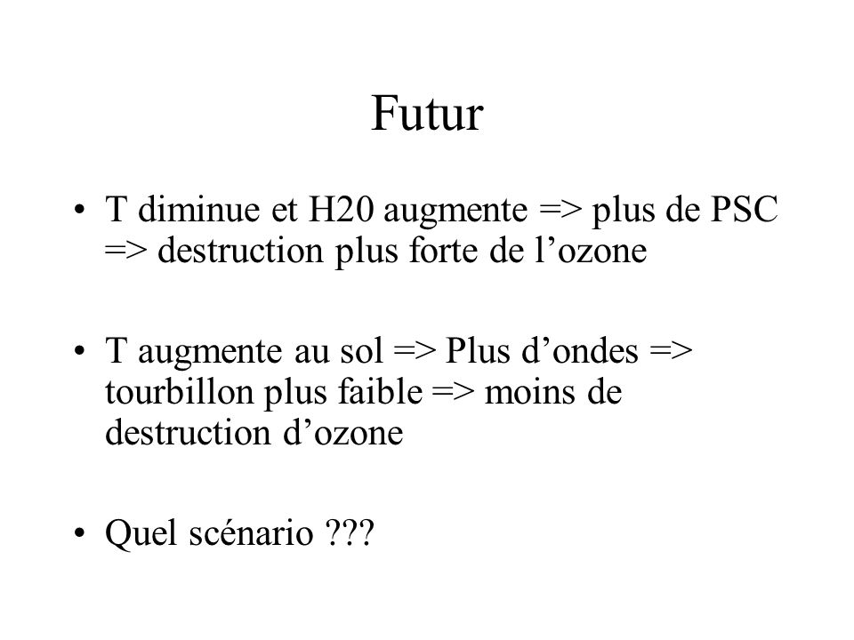 Futur T diminue et H20 augmente => plus de PSC => destruction plus forte de l'ozone.