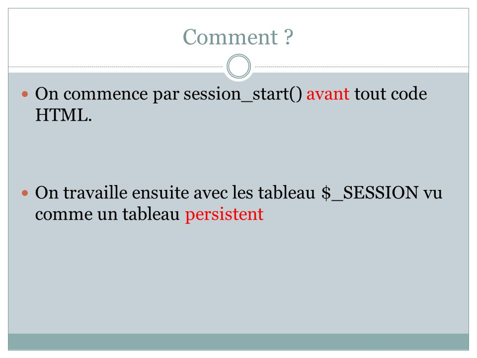 Comment On commence par session_start() avant tout code HTML.