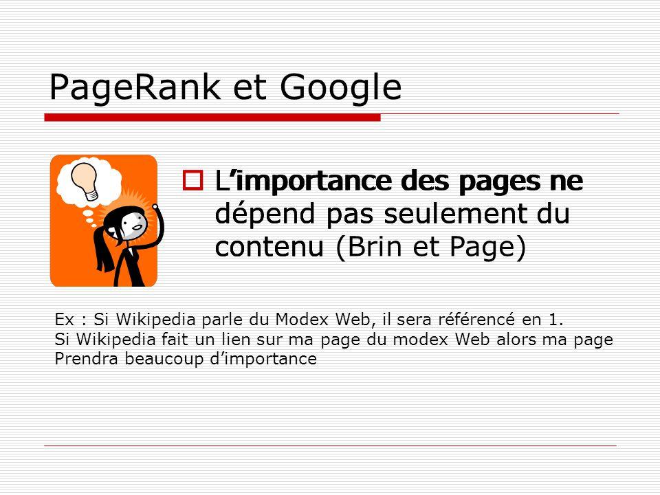 PageRank et Google L'importance des pages ne dépend pas seulement du contenu (Brin et Page)