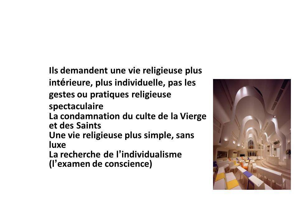Ils demandent une vie religieuse plus intérieure, plus individuelle, pas les gestes ou pratiques religieuse spectaculaire